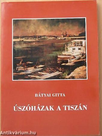 Kép a könyvről: Úszóházak a Tiszán